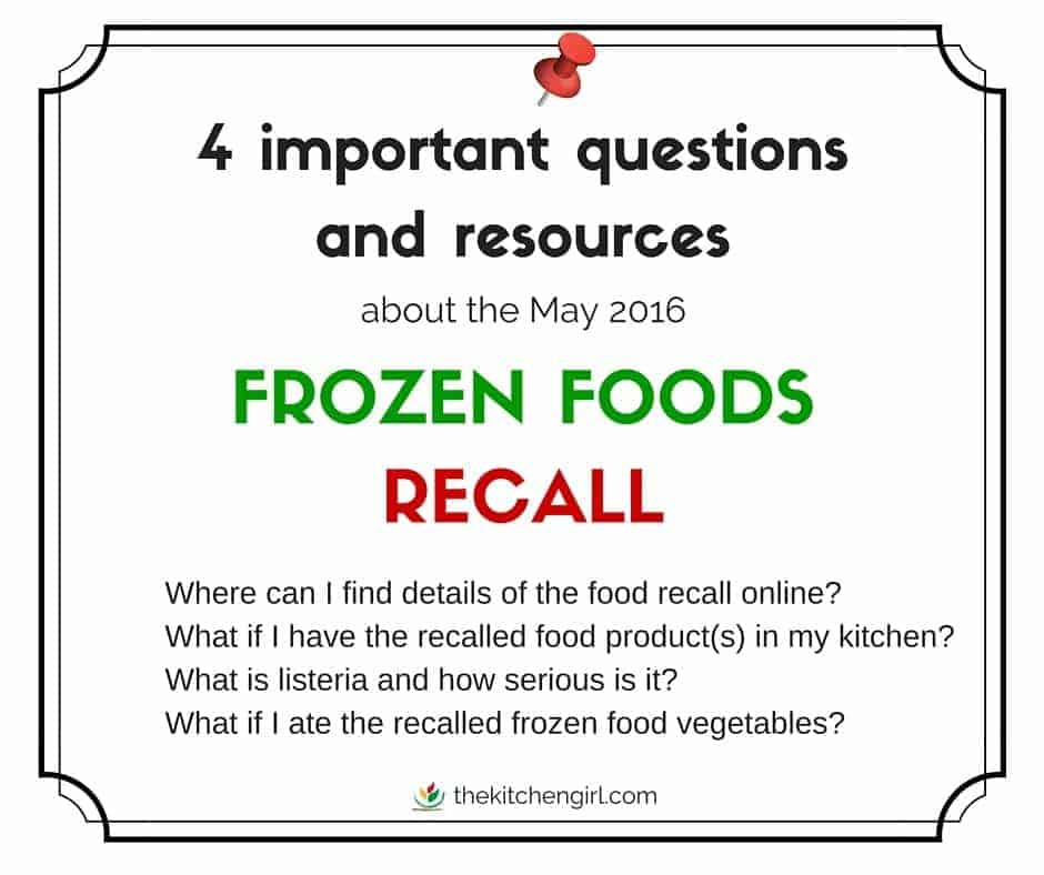 4 important questions and web resources to navigate the April/May 2016 frozen foods recall over possible listeria contamination. thekitchengirl.com
